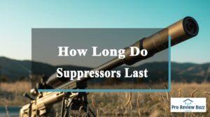 How Long Do Suppressors Last? – expert Guide