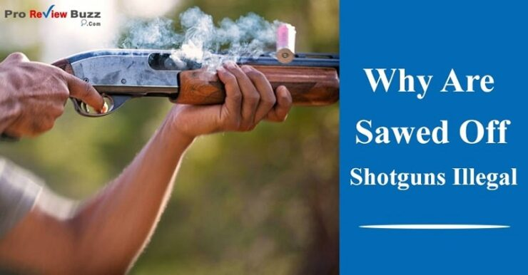 Why Are Sawed Off Shotguns Illegal