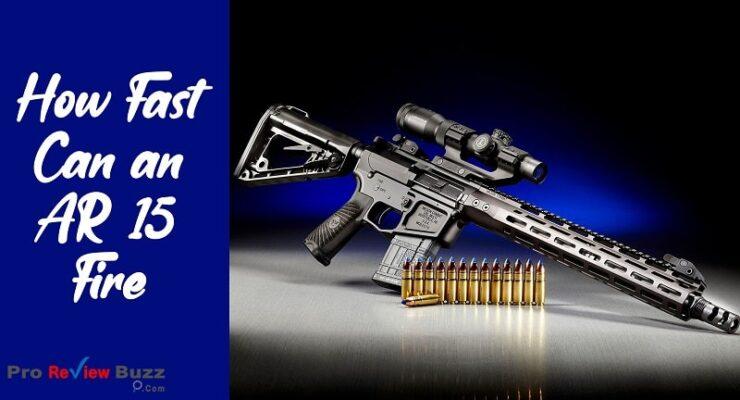 How Fast Can an AR 15 Fire